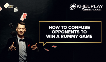 How to Confuse Rummy Opponents to win the Game