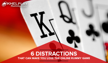 6 Distractions That Can Make You Lose The Online Rummy Game