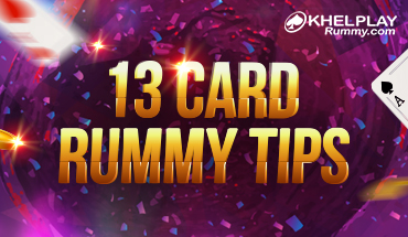 13 Card Rummy Tips