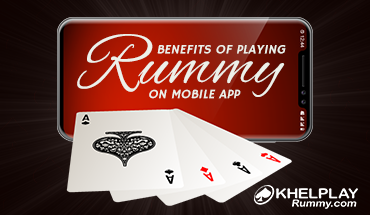 Benefits of Playing Rummy on Mobile App