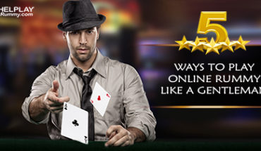 5 Ways to Play Online Rummy like a Gentleman