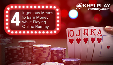 4 Ingenious Means to Earn Money while Playing Online Rummy