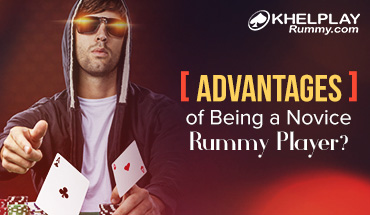 What are the Advantages of Being a Novice Rummy Player?